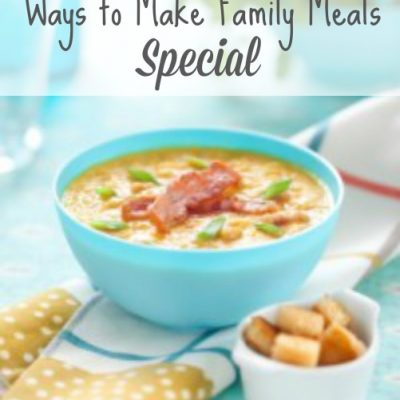 Easy Ways to Make Family Meals Special