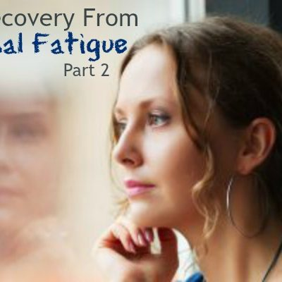My Recovery From Adrenal Fatigue, Part 2