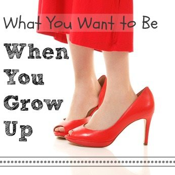 What You Want to Be When You Grow Up
