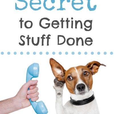 Secret to Getting Stuff Done