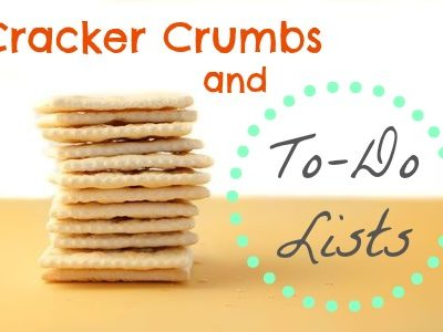 Cracker Crumbs and To-Do Lists