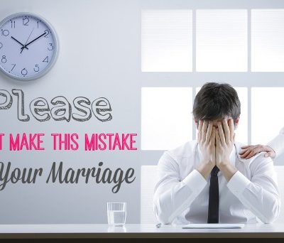 Please Don't Make This Mistake in Your Marriage