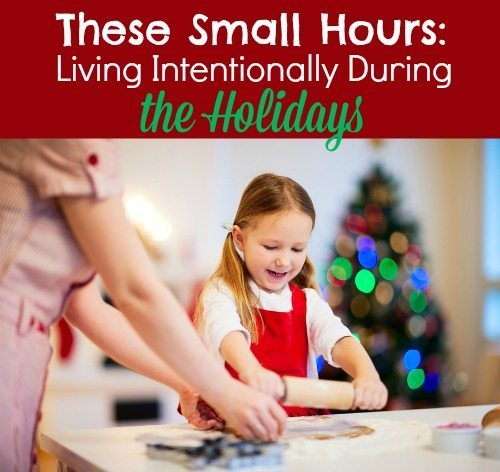 These Small Hours: Living Intentionally During the Holidays