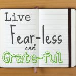 Live Fear-less and Grate-ful