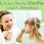 Why We Have a Homeschool Routine Instead of a Schedule