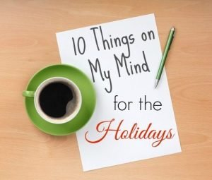 10 Things On My Mind for the Holidays
