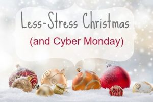 Less-Stress Christmas….and Cyber Monday