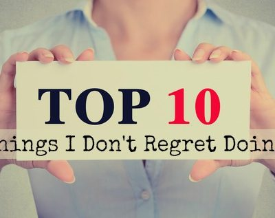 Top Ten Things I Don't Regret Doing