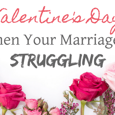 Valentine's Day When Your Marriage is Struggling