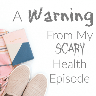 A Warning From My Scary Health Episode