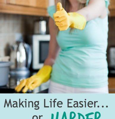 Making Life Easier…or Harder