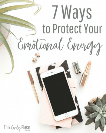 7 Ways to Protect Your Emotional Energy