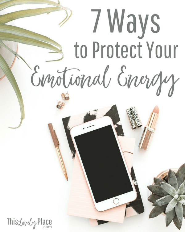 7 Ways To Protect Your Emotional Energy This Lovely Place