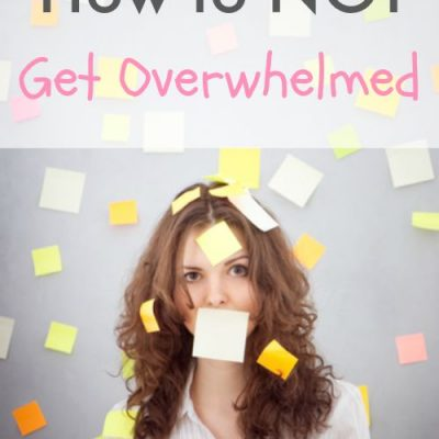 How to NOT Get Overwhelmed