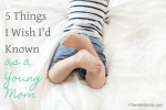 5 Things I Wish I'd Known as a Young Mom