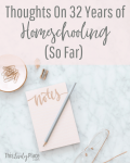 Thoughts on 32 Years of Homeschooling (So Far)