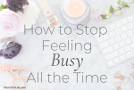 How to Stop Feeling Busy All the Time